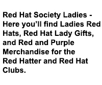 Welcome Red Hat Society Ladies - Here you'll find Ladies Red Hats, Red Hat Lady Gifts, and red and purple red hat ladies merchandise for the Red Hatter and Red Hat Club Events.